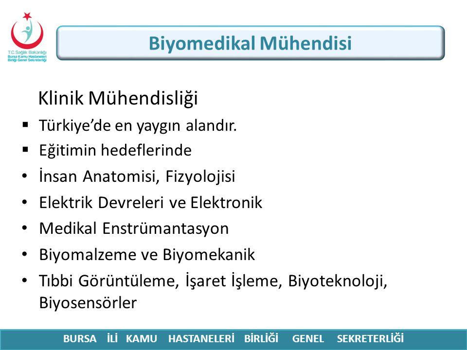 BURSA İLİ KAMU HASTANELERİ BİRLİĞİ GENEL SEKRETERLİĞİ Biyomedikal Mühendisi Klinik Mühendisliği  Türkiye'de en yaygın alandır.  Eğitimin hedeflerind