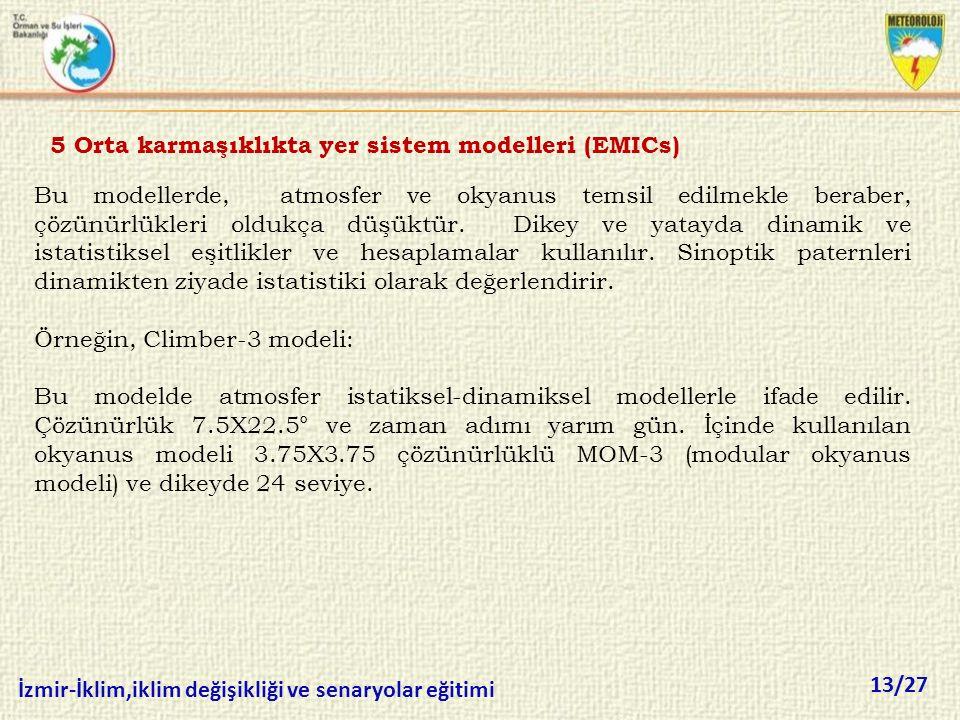 13/27 İzmir-İklim,iklim değişikliği ve senaryolar eğitimi Bu modellerde, atmosfer ve okyanus temsil edilmekle beraber, çözünürlükleri oldukça düşüktür