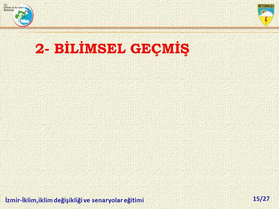 15/27 İzmir-İklim,iklim değişikliği ve senaryolar eğitimi 2- BİLİMSEL GEÇMİŞ