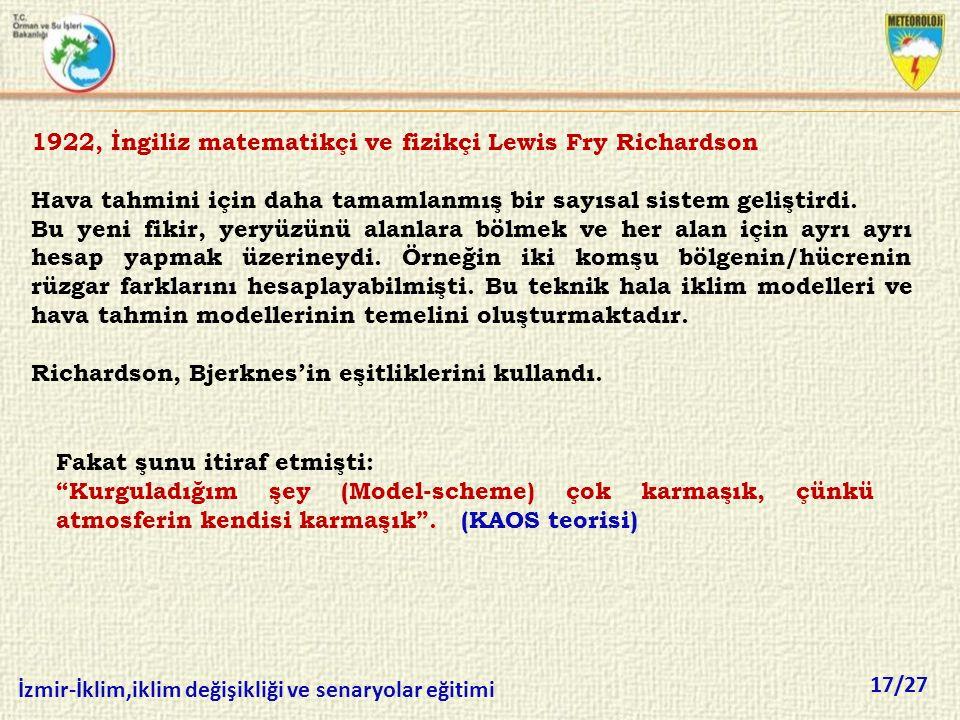 17/27 İzmir-İklim,iklim değişikliği ve senaryolar eğitimi 1922, İngiliz matematikçi ve fizikçi Lewis Fry Richardson Hava tahmini için daha tamamlanmış