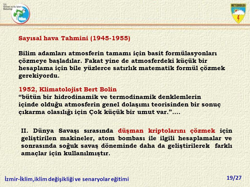 19/27 İzmir-İklim,iklim değişikliği ve senaryolar eğitimi Sayısal hava Tahmini (1945-1955) Bilim adamları atmosferin tamamı için basit formülasyonları