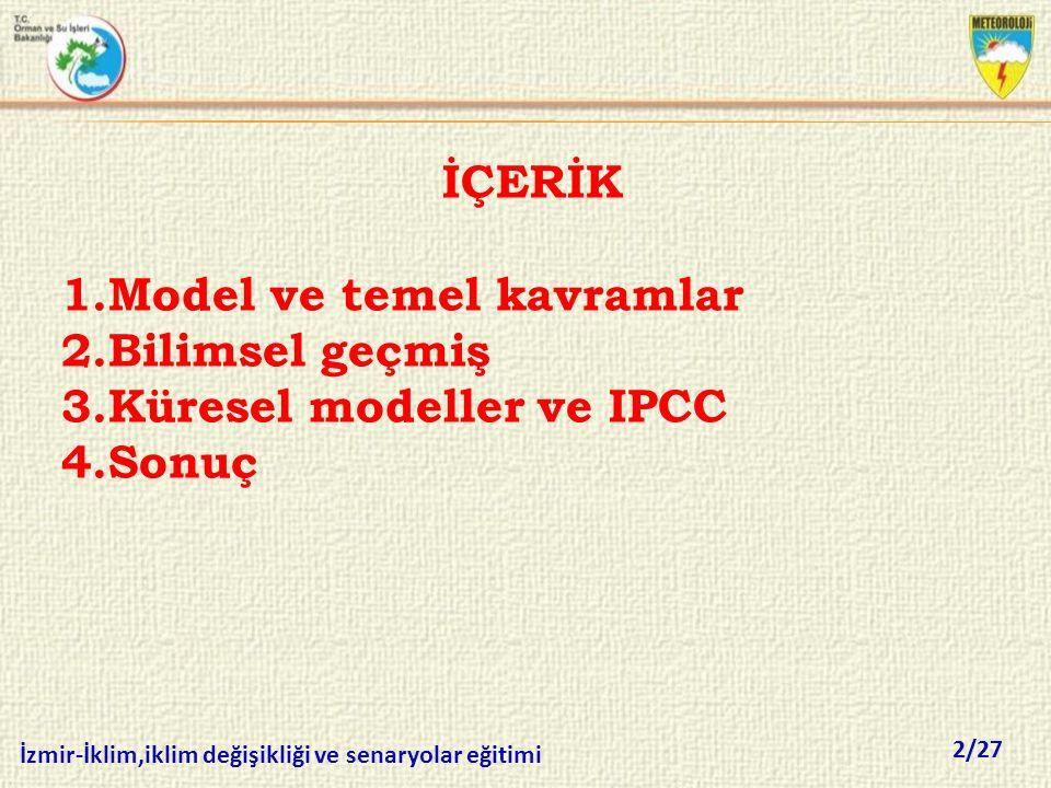 2/27 İzmir-İklim,iklim değişikliği ve senaryolar eğitimi İÇERİK 1.Model ve temel kavramlar 2.Bilimsel geçmiş 3.Küresel modeller ve IPCC 4.Sonuç