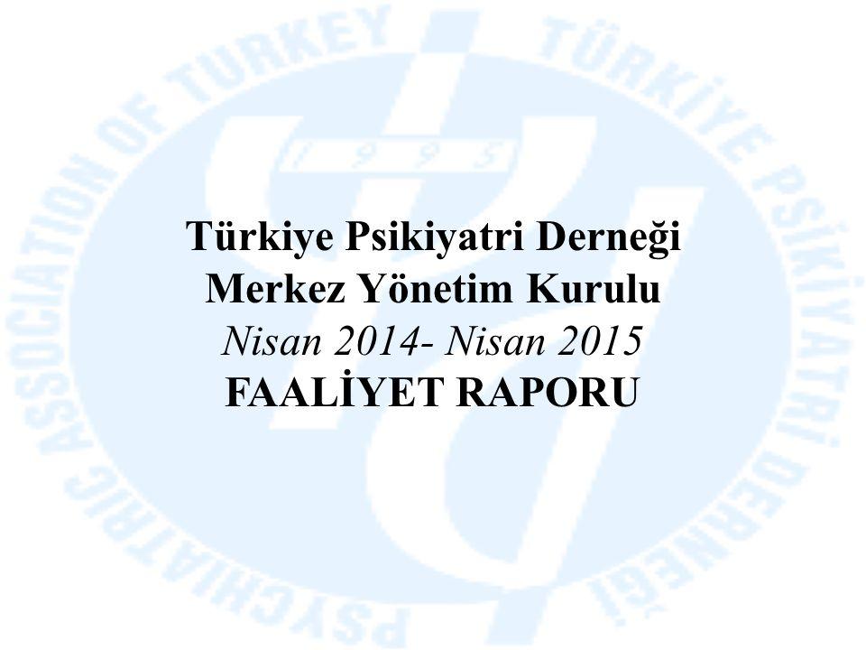 Türkiye Psikiyatri Derneği Merkez Yönetim Kurulu Nisan 2014- Nisan 2015 FAALİYET RAPORU