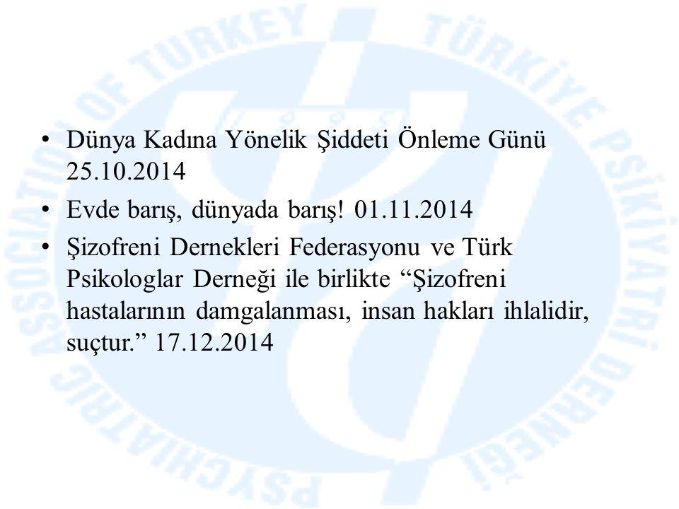 Dünya Kadına Yönelik Şiddeti Önleme Günü 25.10.2014 Evde barış, dünyada barış! 01.11.2014 Şizofreni Dernekleri Federasyonu ve Türk Psikologlar Derneği