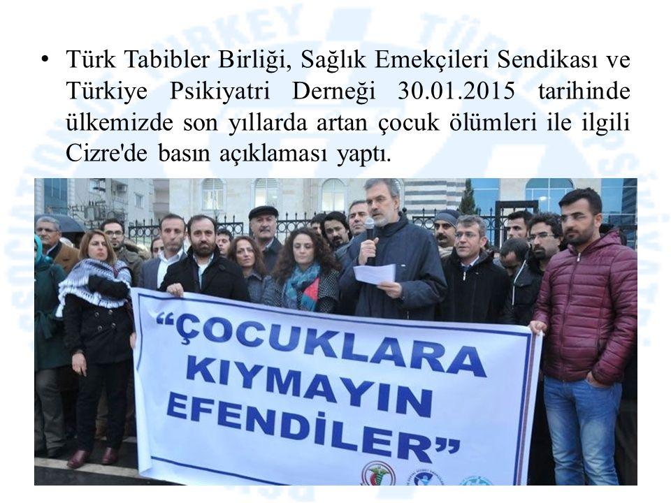 Türk Tabibler Birliği, Sağlık Emekçileri Sendikası ve Türkiye Psikiyatri Derneği 30.01.2015 tarihinde ülkemizde son yıllarda artan çocuk ölümleri ile