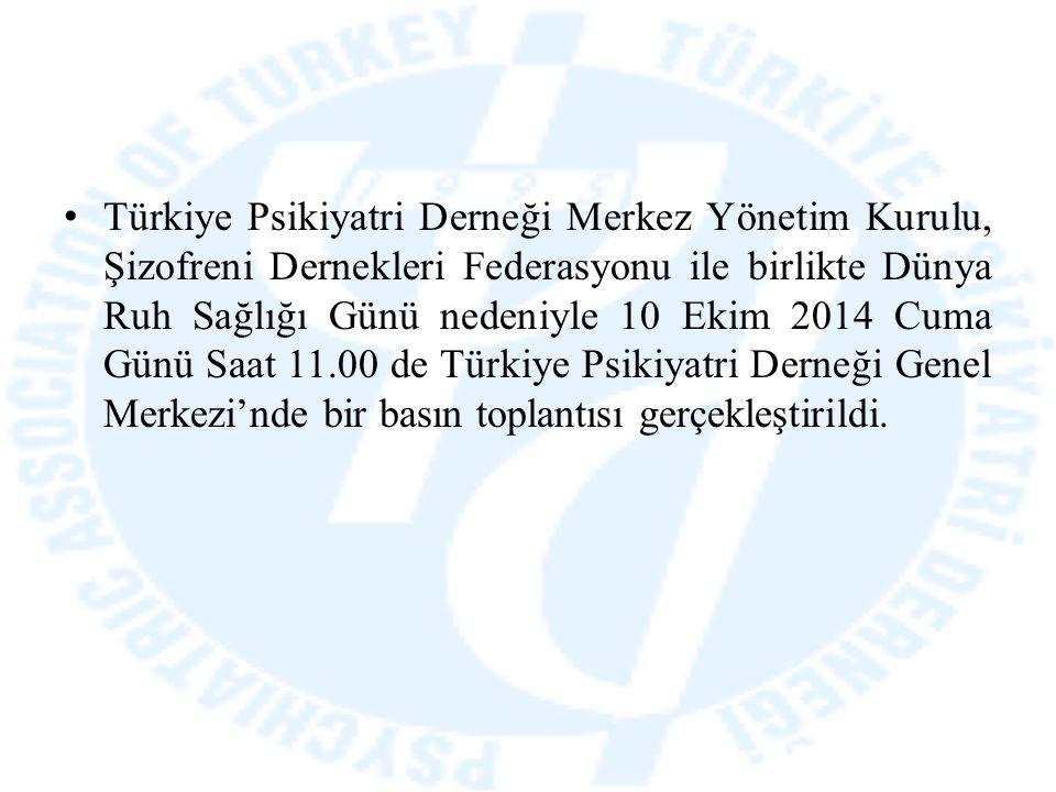 Türkiye Psikiyatri Derneği Merkez Yönetim Kurulu, Şizofreni Dernekleri Federasyonu ile birlikte Dünya Ruh Sağlığı Günü nedeniyle 10 Ekim 2014 Cuma Gün