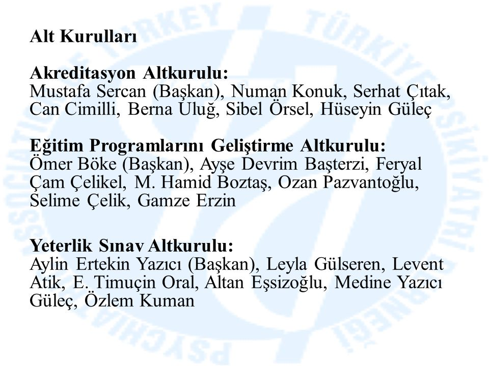 Alt Kurulları Akreditasyon Altkurulu: Mustafa Sercan (Başkan), Numan Konuk, Serhat Çıtak, Can Cimilli, Berna Uluğ, Sibel Örsel, Hüseyin Güleç Eğitim P
