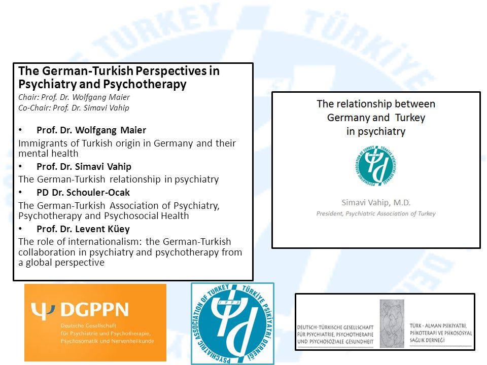 The German-Turkish Perspectives in Psychiatry and Psychotherapy Chair: Prof.