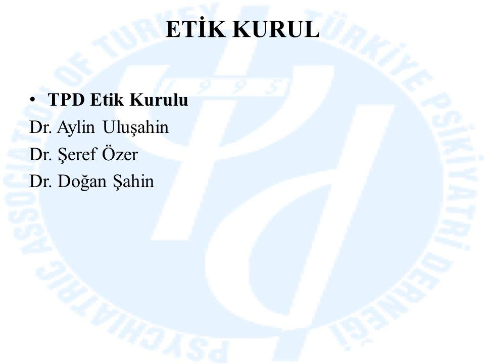 ETİK KURUL TPD Etik Kurulu Dr. Aylin Uluşahin Dr. Şeref Özer Dr. Doğan Şahin