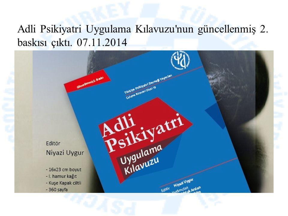 Adli Psikiyatri Uygulama Kılavuzu'nun güncellenmiş 2. baskısı çıktı. 07.11.2014