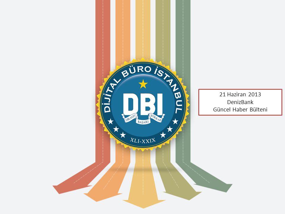 21 Haziran 2013 DenizBank Güncel Haber Bülteni