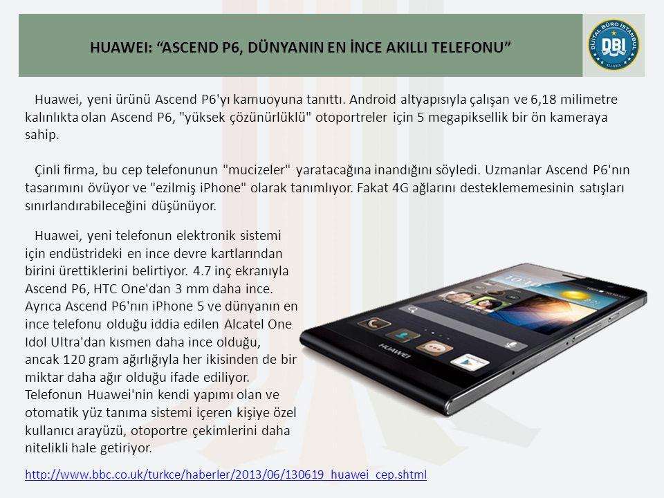 http://www.bbc.co.uk/turkce/haberler/2013/06/130619_huawei_cep.shtml Huawei, yeni ürünü Ascend P6 yı kamuoyuna tanıttı.