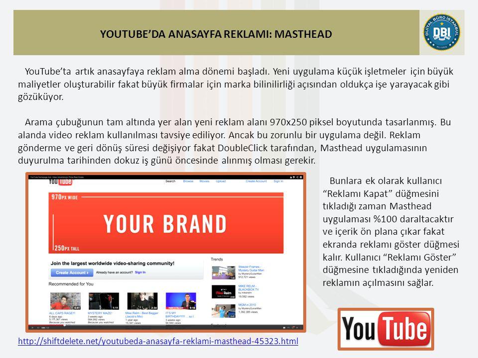 http://shiftdelete.net/youtubeda-anasayfa-reklami-masthead-45323.html YOUTUBE'DA ANASAYFA REKLAMI: MASTHEAD YouTube'ta artık anasayfaya reklam alma dönemi başladı.