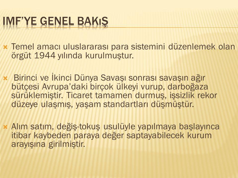  Temel amacı uluslararası para sistemini düzenlemek olan örgüt 1944 yılında kurulmuştur.