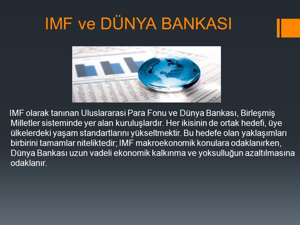 IMF ve DÜNYA BANKASI IMF olarak tanınan Uluslararasi Para Fonu ve Dünya Bankası, Birleşmiş Milletler sisteminde yer alan kuruluşlardır.
