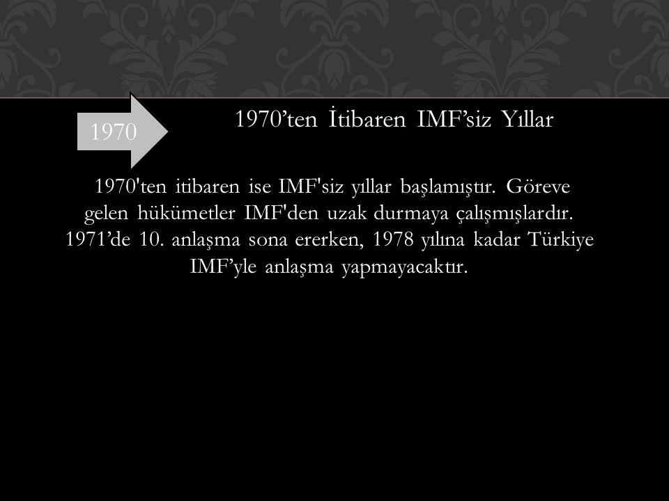 1970'ten İtibaren IMF'siz Yıllar 1970 ten itibaren ise IMF siz yıllar başlamıştır.