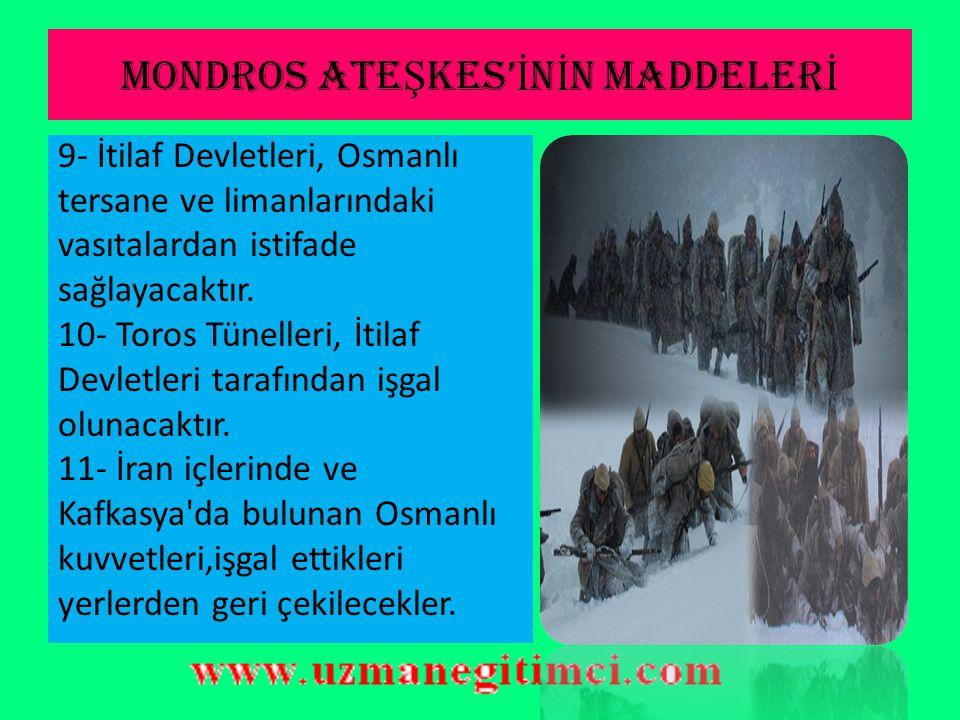 MONDROS ATE Ş KES' İ N İ N MADDELER İ 7- İtilaf Devletleri, güvenliklerini tehdit edecek bir durumun ortaya çıkması halinde herhangi bir stratejik yer