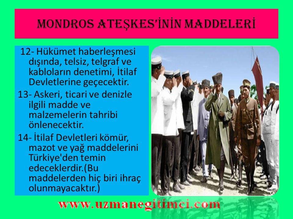 MONDROS ATE Ş KES' İ N İ N MADDELER İ 9- İtilaf Devletleri, Osmanlı tersane ve limanlarındaki vasıtalardan istifade sağlayacaktır. 10- Toros Tünelleri