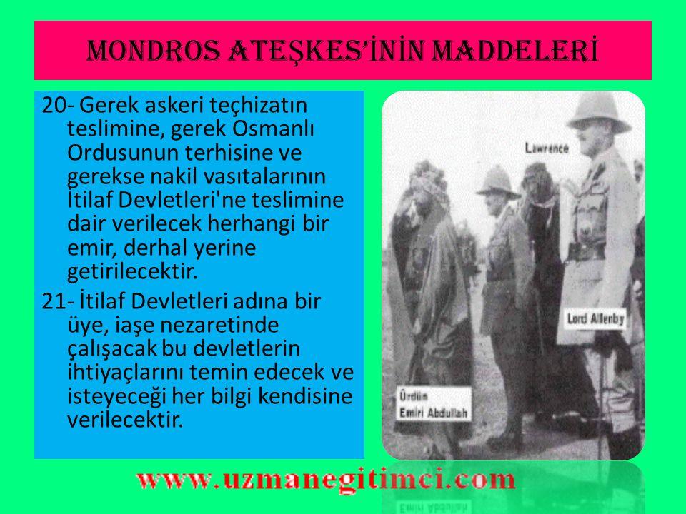 MONDROS ATE Ş KES' İ N İ N MADDELER İ 17- Trablus ve Bingazi'deki Osmanlı subayları en yakın İtalyan garnizonuna teslim olacaktır. 18- Trablus ve Bing