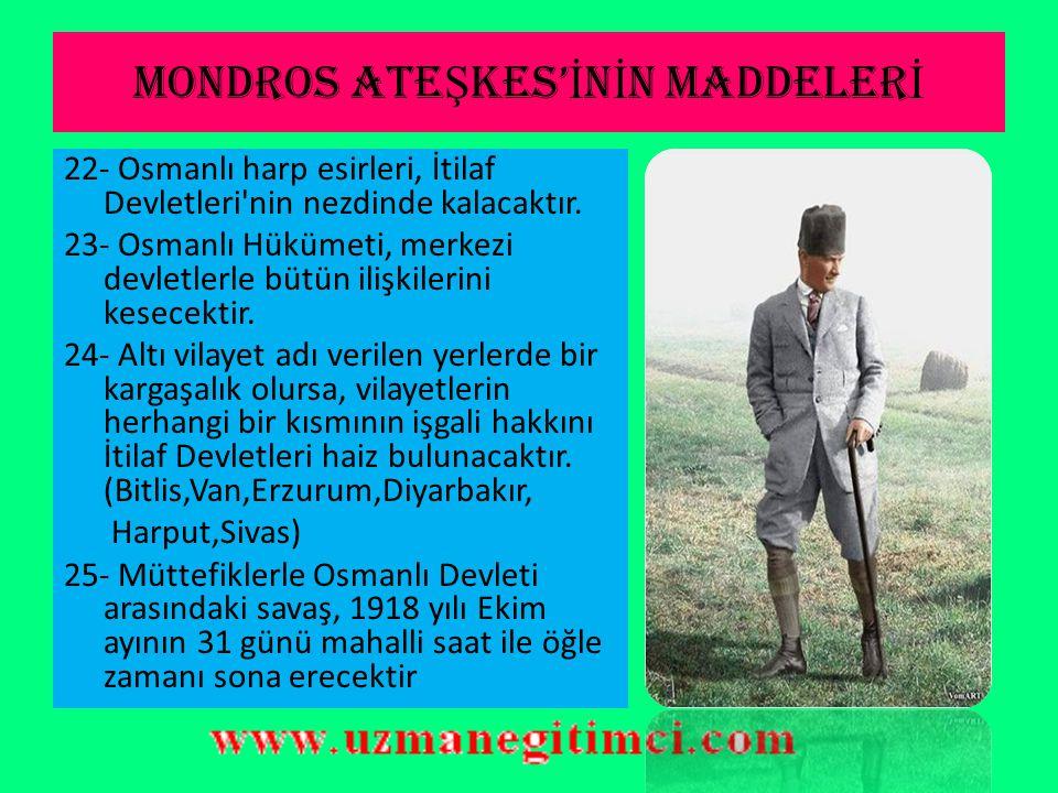 MONDROS ATE Ş KES' İ N İ N MADDELER İ 20- Gerek askeri teçhizatın teslimine, gerek Osmanlı Ordusunun terhisine ve gerekse nakil vasıtalarının İtilaf D
