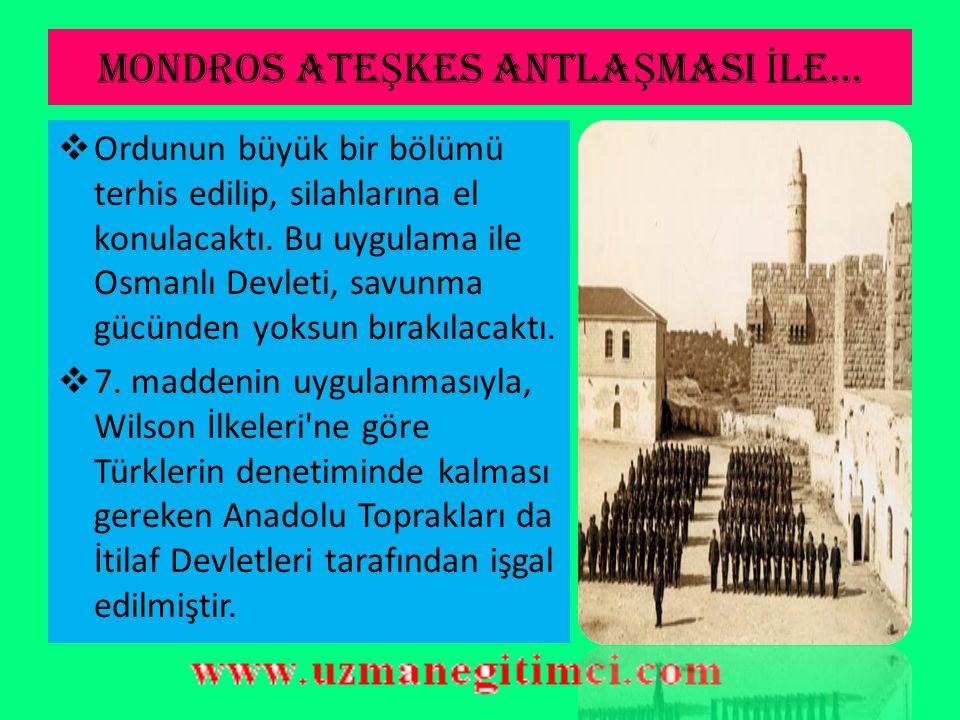 MONDROS ATE Ş KES ANTLA Ş MASI İ LE...  Bu antlaşma ile Osmanlı Devleti, fiilen sona ermiştir.  Kayıtsız şartsız teslim belgesi özelliği taşıyan bu