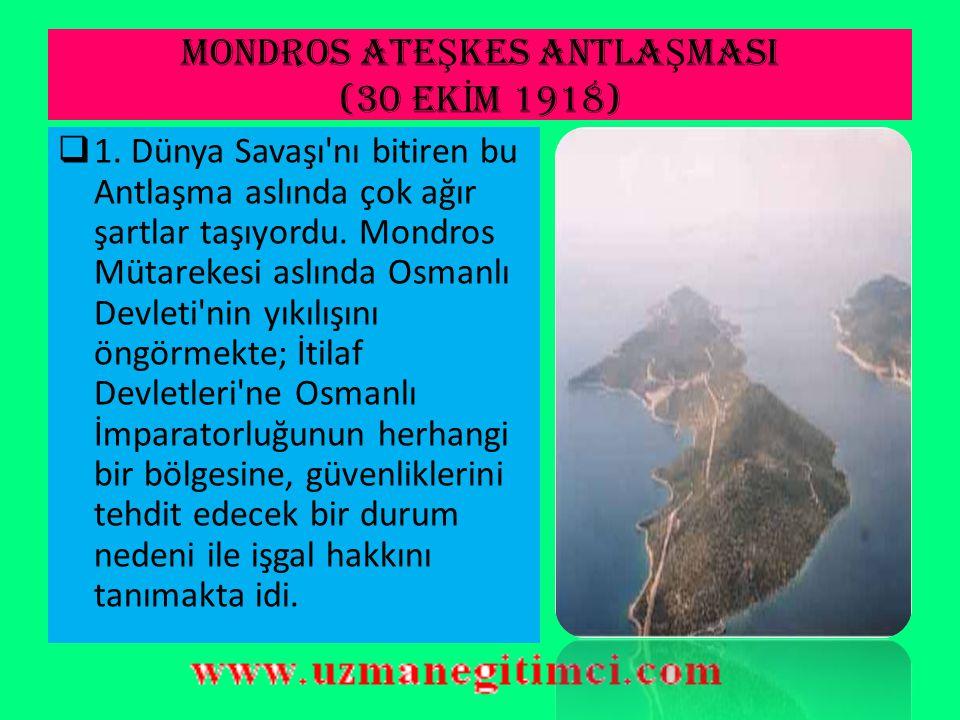 MONDROS ATE Ş KES ANTLA Ş MASI İ LE... Bu antlaşma ile Osmanlı Devleti, fiilen sona ermiştir.