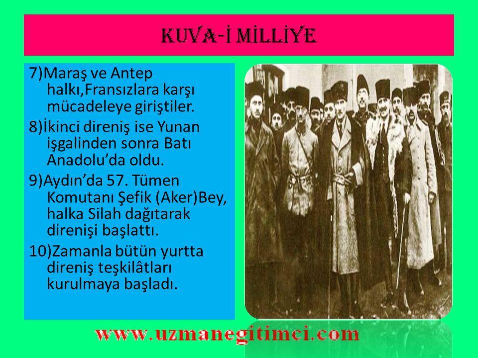 KUVA- İ M İ LL İ YE'N İ N OLU Ş MASI 4) Batı Anadolu'yu işgal Eden Yunanlılar ise her yerde katliam yapıyorlardı. 5) Düşmana karşı ilk direniş Güney C
