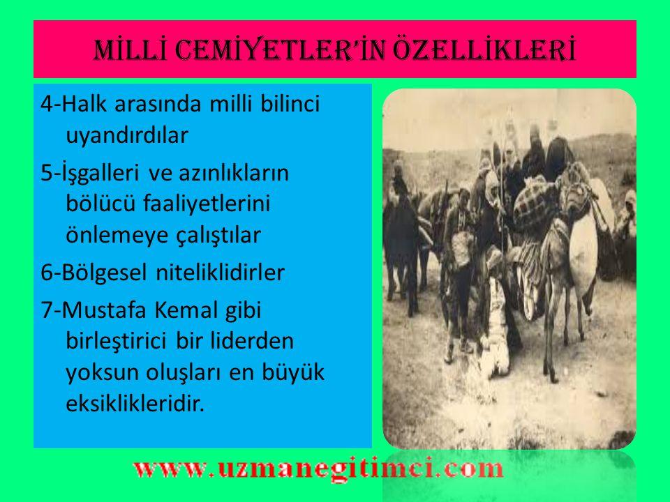 M İ LL İ CEM İ YETLER' İ N ÖZELL İ KLER İ 1-Türk halkının Mondros Mütarekesine ilk tepkisidir. 2-Basın yayın faaliyetlerinin elverişli olmasından, elç