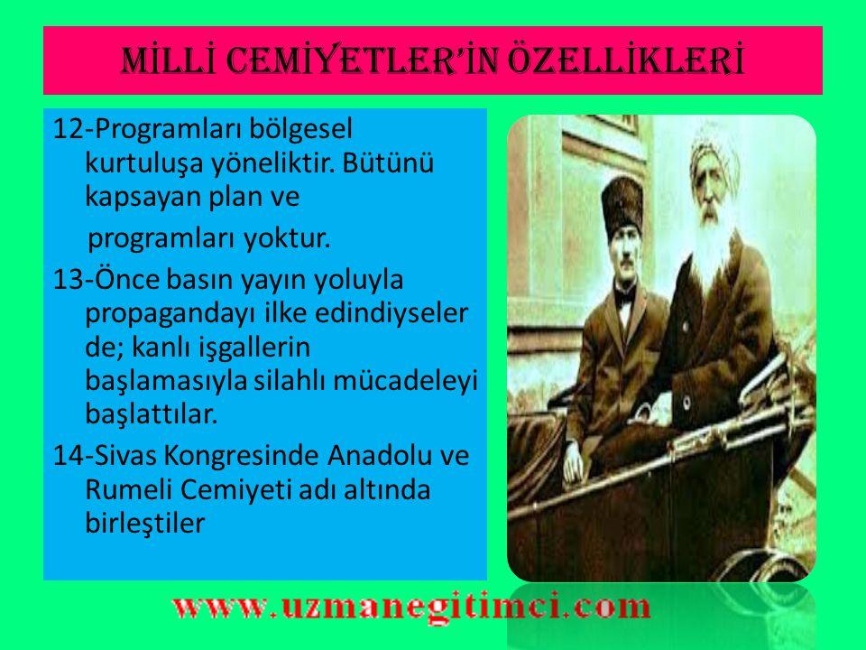 M İ LL İ CEM İ YETLER' İ N ÖZELL İ KLER İ 8-İstanbul hükümetine, bağlı olmadıkları gibi; karşı da değillerdir. 9-Sivas kongresinden önceki en büyük ek
