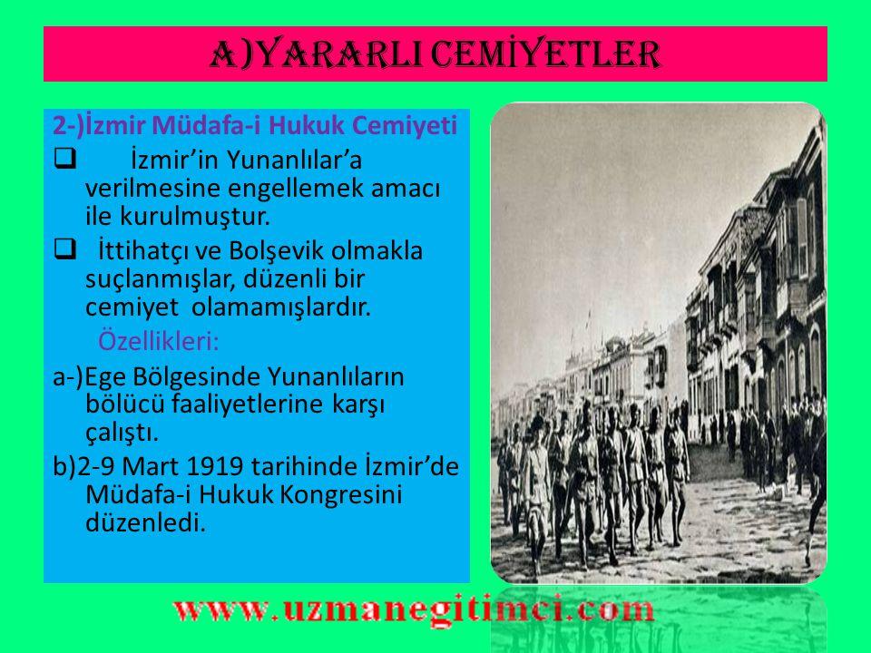 A)YARARLI CEM İ YETLER 1-)Doğu Anadolu Müdafa-i Hukuk Cemiyeti  Doğuda bağımsız bir Ermeni Devleti'nin kurulmasını engellemek için kurulmuştur.  Cem