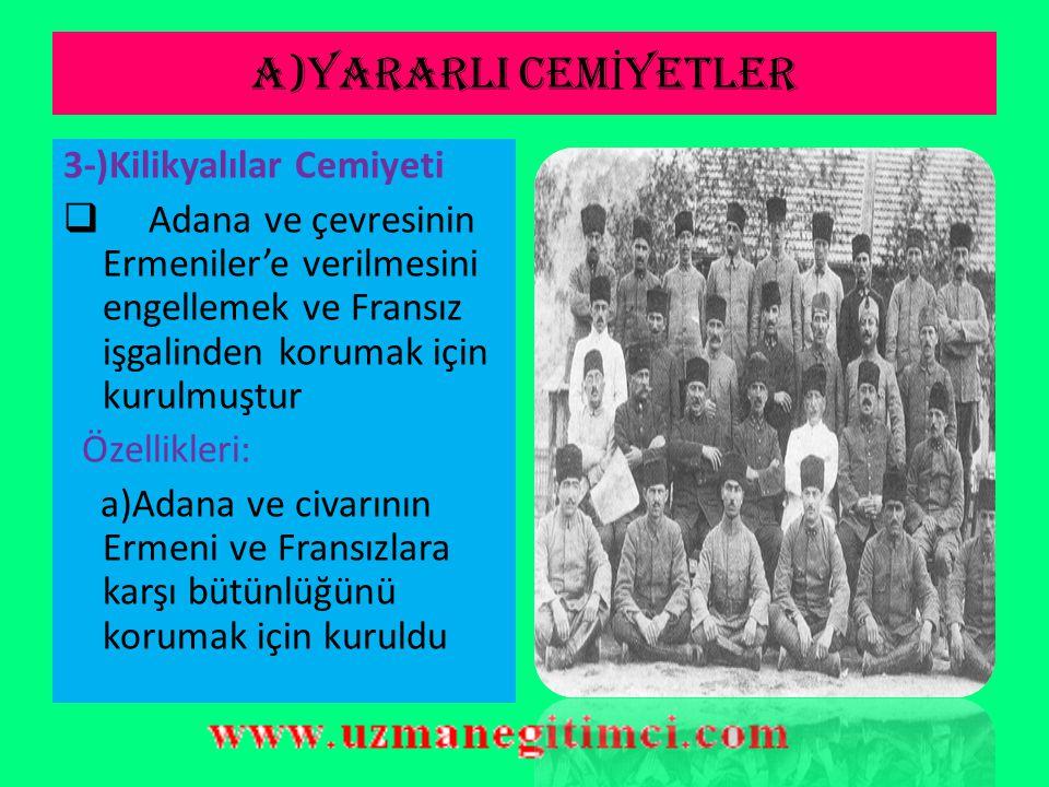 A)YARARLI CEM İ YETLER 2-)İzmir Müdafa-i Hukuk Cemiyeti  İzmir'in Yunanlılar'a verilmesine engellemek amacı ile kurulmuştur.  İttihatçı ve Bolşevik