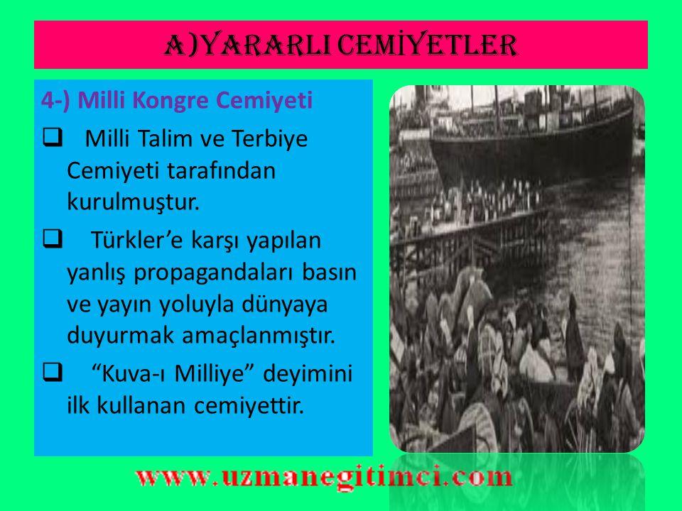 A)YARARLI CEM İ YETLER 3-)Kilikyalılar Cemiyeti  Adana ve çevresinin Ermeniler'e verilmesini engellemek ve Fransız işgalinden korumak için kurulmuştu