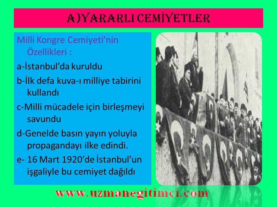 A)YARARLI CEM İ YETLER 4-) Milli Kongre Cemiyeti  Milli Talim ve Terbiye Cemiyeti tarafından kurulmuştur.  Türkler'e karşı yapılan yanlış propaganda