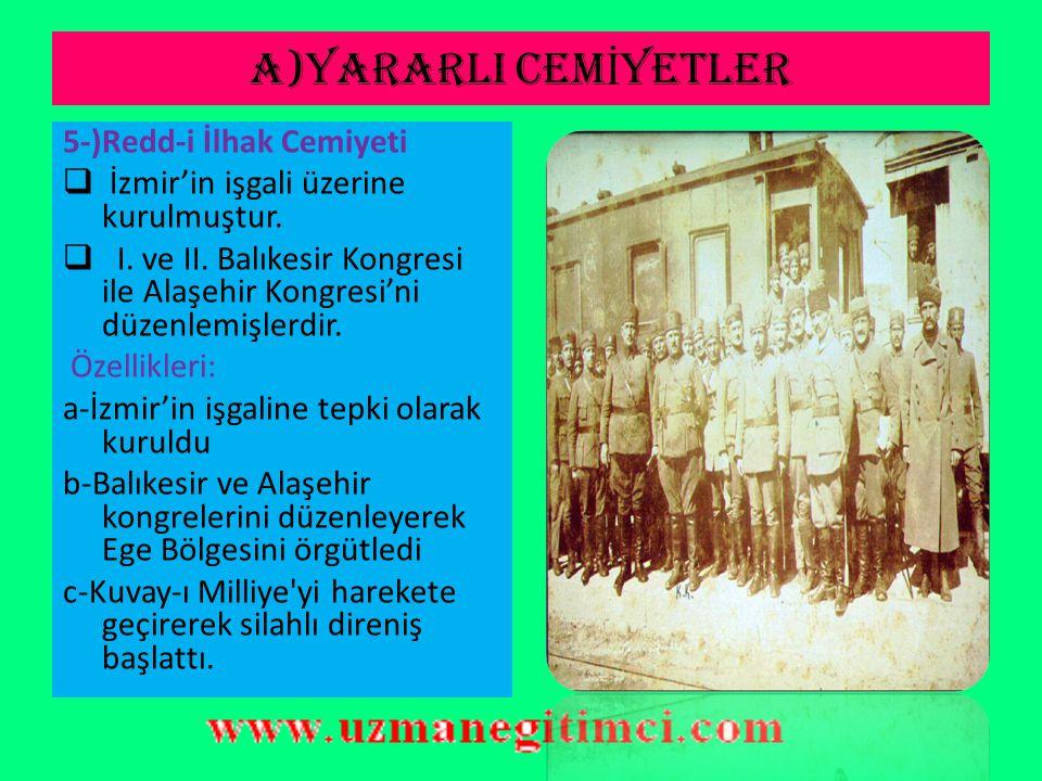 A)YARARLI CEM İ YETLER Milli Kongre Cemiyeti'nin Özellikleri : a-İstanbul'da kuruldu b-İlk defa kuva-ı milliye tabirini kullandı c-Milli mücadele için