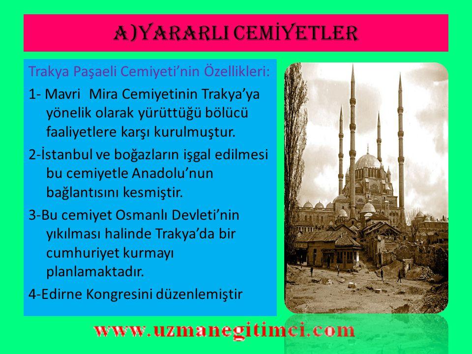 A)YARARLI CEM İ YETLER 7-)Trakya Paşaeli Cemiyeti  Trakya'nın Yunanlılar'a verileceği endişesi ile Edirne'de kurulmuştur.  Osmanlı Devleti parçaland