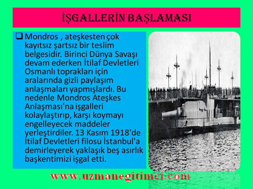 İŞ GALLER İ N BA Ş LAMASI  Mondros, ateşkesten çok kayıtsız şartsız bir teslim belgesidir.