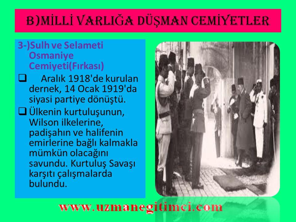 B)M İ LL İ VARLI Ğ A DÜ Ş MAN CEM İ YETLER  Bu cemiyetin, ağır Sevr antlaşması şartlarına ve işgale karşı Anadolu'da başlatılan direnişi kırmak için