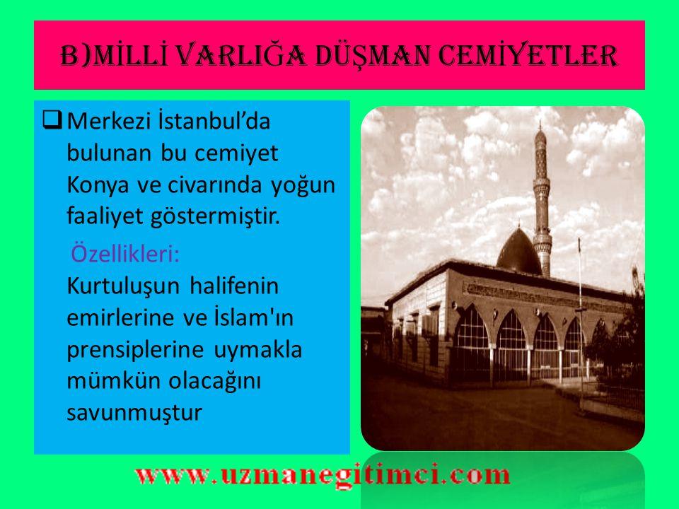 B)M İ LL İ VARLI Ğ A DÜ Ş MAN CEM İ YETLER 4-)Teali İslam Cemiyeti  Din ve devlet ayrılığına taraftar olmadan bilimsel, ahlaki ve sosyal yollarla siy