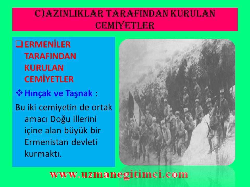 C)AZINLIKLAR TARAFINDAN KURULAN CEM İ YETLER  RUMLAR TARAFINDAN KURULAN CEMİYETLER 1)Mavri Mira:İstanbul merkezli olarak yeniden Bizans'ı diriltmek i