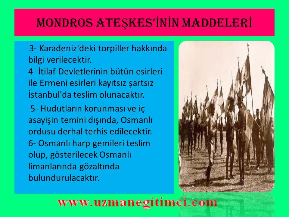 MONDROS ATE Ş KES' İ N İ N MADDELER İ 1- Çanakkale ve İstanbul Boğazlarının açılması, Karadeniz'e serbestçe geçişin temini ve Çanakkale ve Karadeniz i