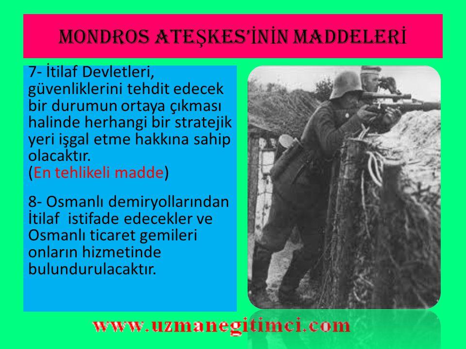 MONDROS ATE Ş KES' İ N İ N MADDELER İ 7- İtilaf Devletleri, güvenliklerini tehdit edecek bir durumun ortaya çıkması halinde herhangi bir stratejik yeri işgal etme hakkına sahip olacaktır.