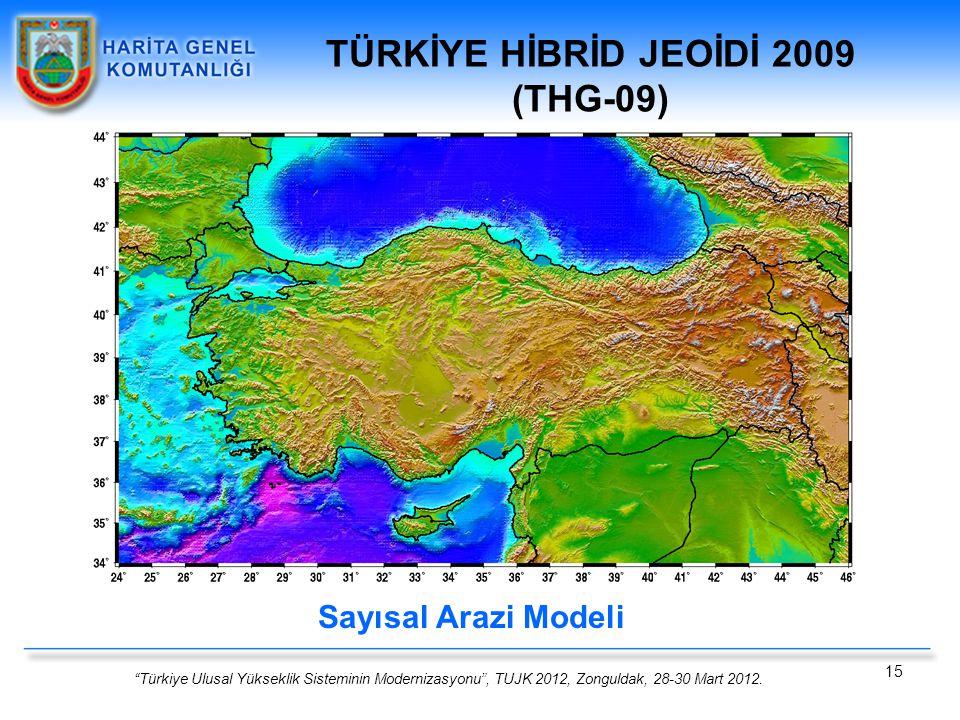"""""""Türkiye Ulusal Yükseklik Sisteminin Modernizasyonu"""", TUJK 2012, Zonguldak, 28-30 Mart 2012. 15 Sayısal Arazi Modeli TÜRKİYE HİBRİD JEOİDİ 2009 (THG-0"""
