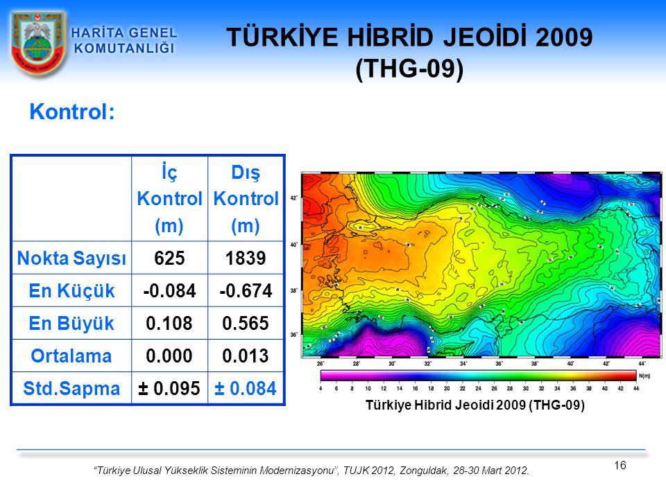 """""""Türkiye Ulusal Yükseklik Sisteminin Modernizasyonu"""", TUJK 2012, Zonguldak, 28-30 Mart 2012. 16 Kontrol: TÜRKİYE HİBRİD JEOİDİ 2009 (THG-09) İç Kontro"""