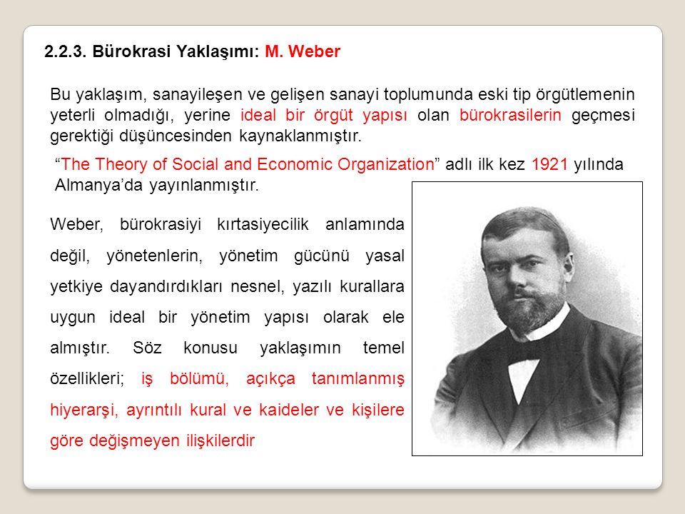 2.2.3. Bürokrasi Yaklaşımı: M. Weber Bu yaklaşım, sanayileşen ve gelişen sanayi toplumunda eski tip örgütlemenin yeterli olmadığı, yerine ideal bir ör