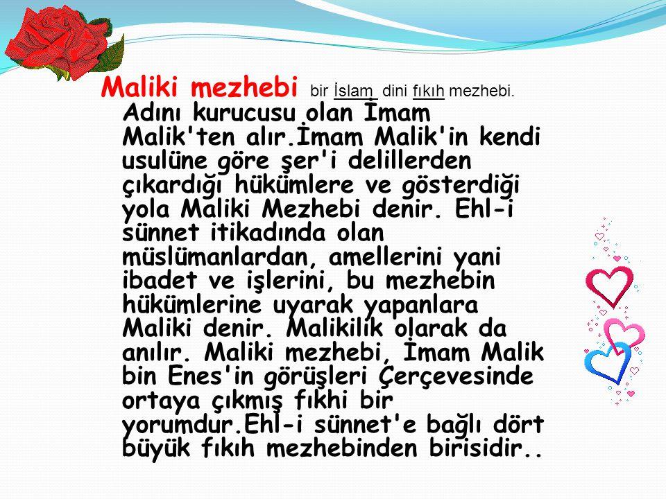 Maliki mezhebi bir İslam dini fıkıh mezhebi. Adını kurucusu olan İmam Malik'ten alır.İmam Malik'in kendi usulüne göre şer'i delillerden çıkardığı hükü