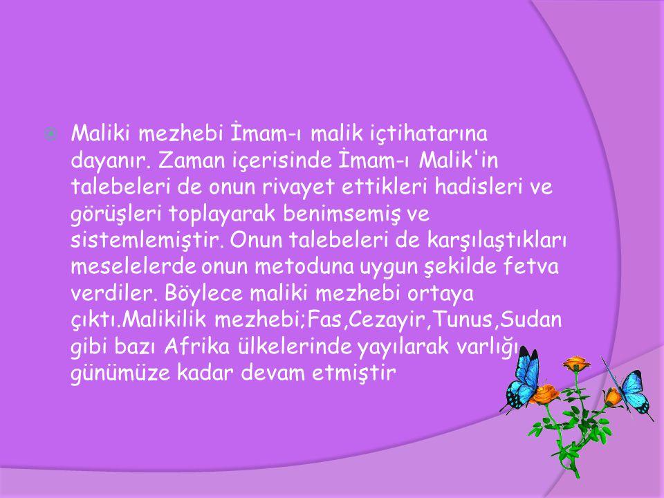  Maliki mezhebi İmam-ı malik içtihatarına dayanır. Zaman içerisinde İmam-ı Malik'in talebeleri de onun rivayet ettikleri hadisleri ve görüşleri topla