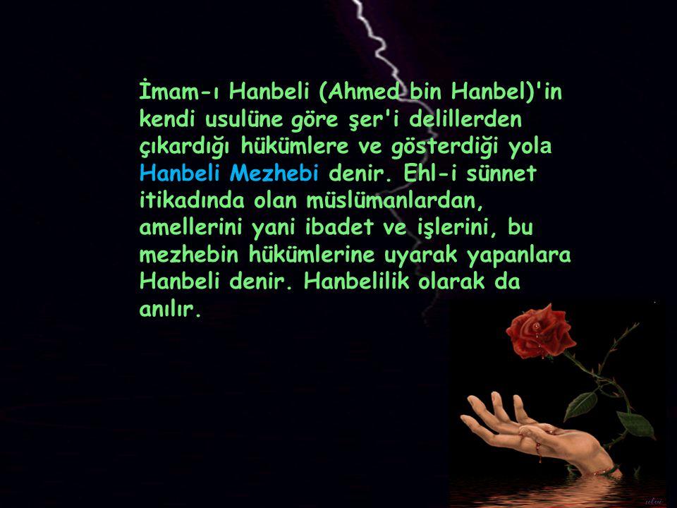 İmam-ı Hanbeli (Ahmed bin Hanbel)'in kendi usulüne göre şer'i delillerden çıkardığı hükümlere ve gösterdiği yol a Hanbeli Mezhebi denir. Ehl-i sünnet