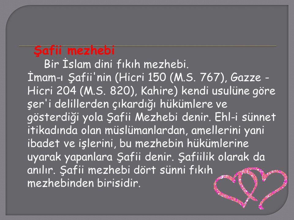 Şafii mezhebi Bir İslam dini fıkıh mezhebi. İmam-ı Şafii'nin (Hicri 150 (M.S. 767), Gazze - Hicri 204 (M.S. 820), Kahire) kendi usulüne göre şer'i del