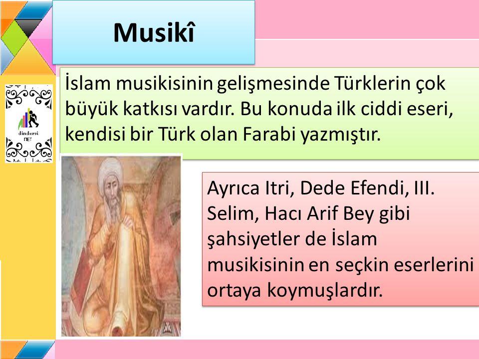 Musikî İslam musikisinin gelişmesinde Türklerin çok büyük katkısı vardır. Bu konuda ilk ciddi eseri, kendisi bir Türk olan Farabi yazmıştır. Ayrıca It