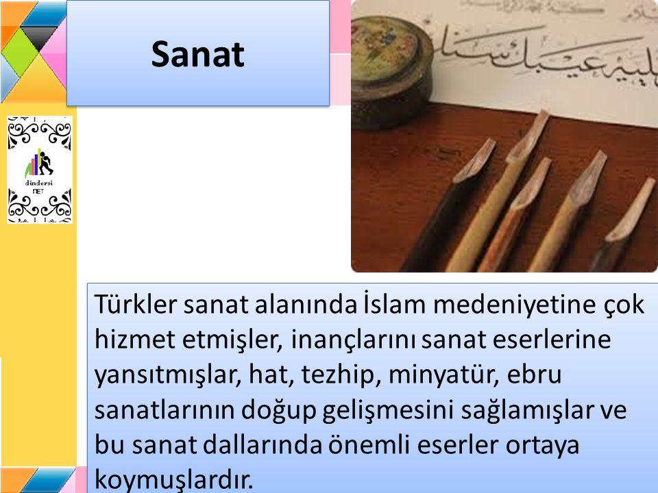 Sanat Türkler sanat alanında İslam medeniyetine çok hizmet etmişler, inançlarını sanat eserlerine yansıtmışlar, hat, tezhip, minyatür, ebru sanatların
